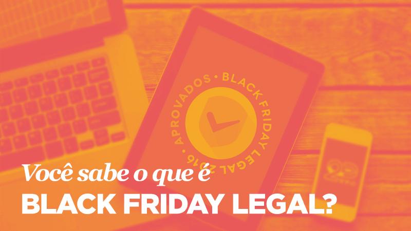 Imagem - Você sabe o que é Black Friday Legal?