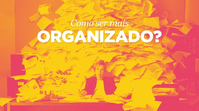 Imagem - Como ser mais organizado?
