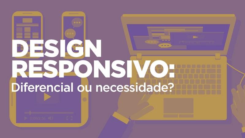 Imagem - Design Responsivo: Diferencial ou necessidade?