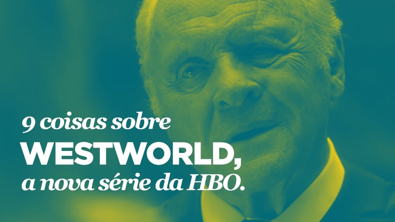 Imagem - 9 coisas que você precisa saber sobre Westworld, a nova série da HBO.